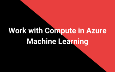 Work with Compute in Azure Machine Learning