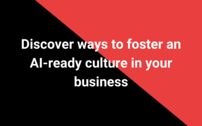 Discover ways to foster an AI-ready culture in your business
