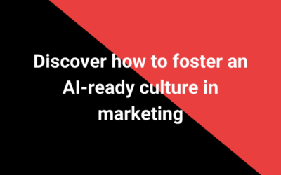 Discover how to foster an AI-ready culture in marketing