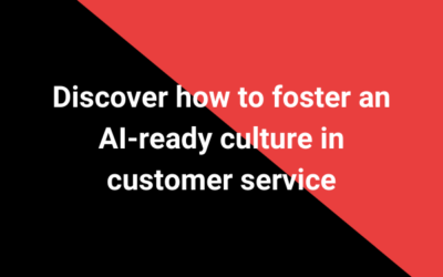 Discover how to foster an AI-ready culture in customer service
