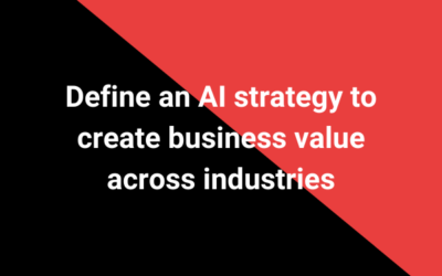 Define an AI strategy to create business value across industries