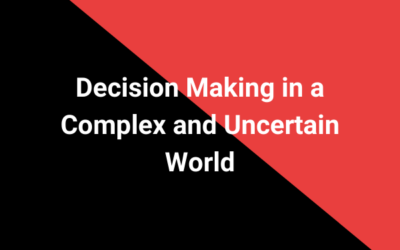 Decision Making in a Complex and Uncertain World