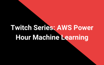Twitch Series: AWS Power Hour Machine Learning