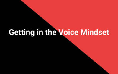 Getting in the Voice Mindset