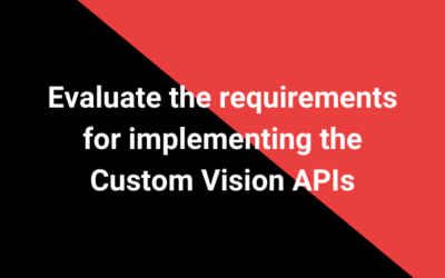 Evaluate the requirements for implementing the Custom Vision APIs