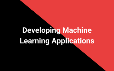 Developing Machine Learning Applications