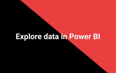 Explore data in Power BI